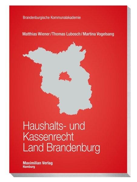 Haushalts- und Kassenrecht Land Brandenburg (Schriftenreihe der Brandenburgischen Kommunalakademie)