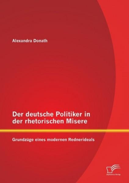 Der deutsche Politiker in der rhetorischen Misere: Grundzüge eines modernen Rednerideals