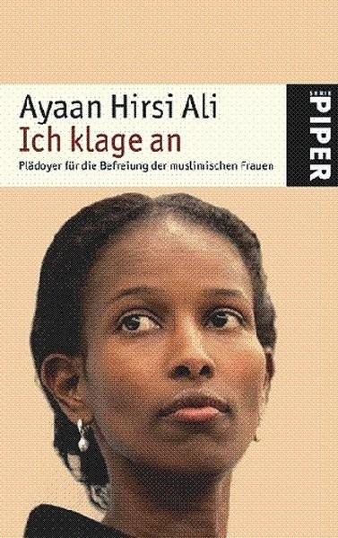 Ich klage an: Plädoyer für die Befreiung der muslimischen Frauen (Piper Taschenbuch, Band 24791)