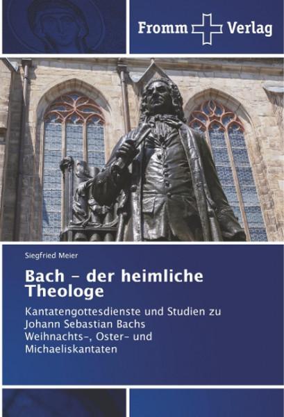 Bach - der heimliche Theologe