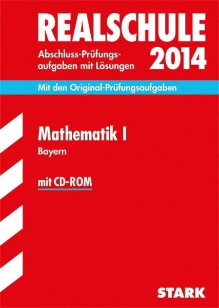 Abschluss-Prüfungsaufgaben Mathematik I mit CD-ROM 2014 Realschule Bayern. Mit Lösungen