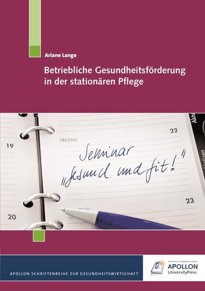 Betriebliche Gesundheitsförderung in der stationären Pflege (APOLLON Schriftenreihe zur Gesundheitsw