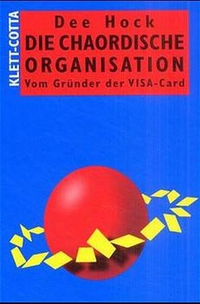 Die chaordische Organisation: Vom Gründer der VISA-Card
