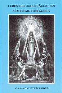 Leben der jungfräulichen Gottesmutter Maria. Geheimnisvolle Stadt Gottes / Leben der jungfräulichen Gottesmutter Maria.