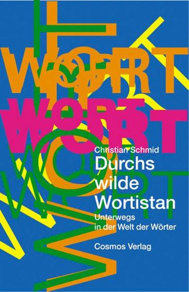 Durchs wilde Wortistan: Unterwegs in der Welt der Wörter