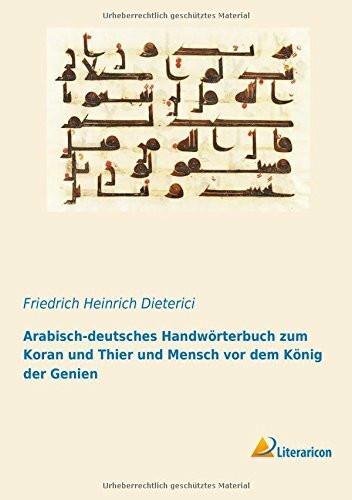 Arabisch-deutsches Handwörterbuch zum Koran und Thier und Mensch vor dem König der Genien