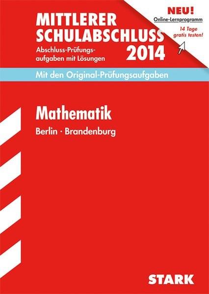 Mittlerer Schulabschluss Berlin / Mathematik 2014: Mit den Original-Prüfungsaufgaben mit Lösungen.