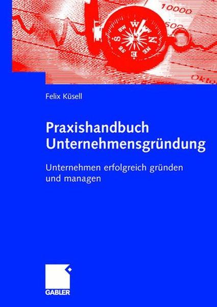 Praxishandbuch Unternehmensgründung: Unternehmen Erfolgreich Gründen und Managen (German Edition)