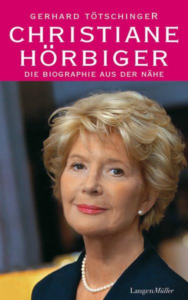 Christiane Hörbiger: Die Biographie aus der Nähe