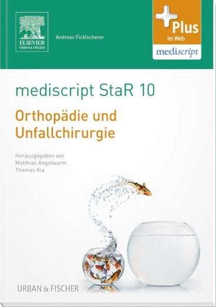 mediscript StaR 10 das Staatsexamens-Repetitorium zur Orthopädie und Unfallchirurgie: mit Zugang zur