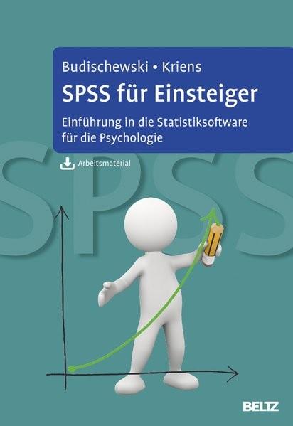 SPSS für Einsteiger: Einführung in die Statistiksoftware für die Psychologie. Mit Arbeitsmaterial zu
