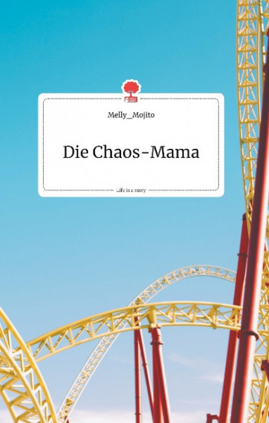Die Chaos-Mama. Life is a Story