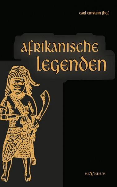 Afrikanische Legenden. Aus Togo, Mkulwe, Dahome, Sagen der Fang, Legenden der Ababua, Boloki, Upoto,
