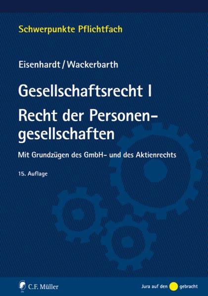 Gesellschaftsrecht I. Recht der Personengesellschaften: Mit Grundzügen des GmbH- und des Aktienrecht