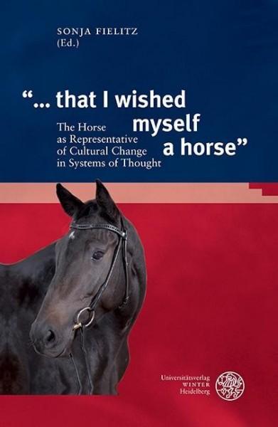 """... that I wished myself a horse"""