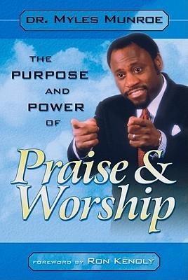 Purpose and Power of Praise & Worship - Munroe, Myles