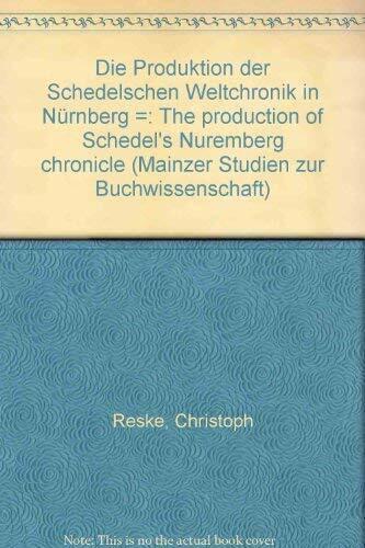 Die Produktion der Schedelschen Weltchronik in Nürnberg /The Production of Schedel's Nuremberg Chron
