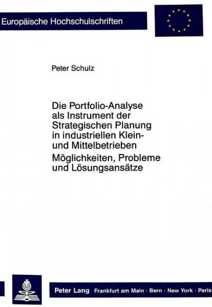 Die Portfolio-Analyse als Instrument der Strategischen Planung in industriellen Klein- und Mittelbet