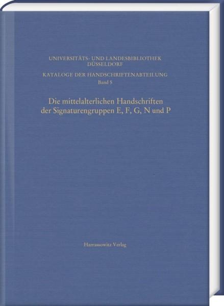 Die mittelalterlichen Handschriften der Signaturengruppen E, F, G, N und P in der Universitäts- und Landesbibliothek Düsseldorf