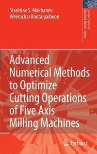 Advanced Numerical Methods to Optimize Cutting Operations of Five Axis Milling Machines