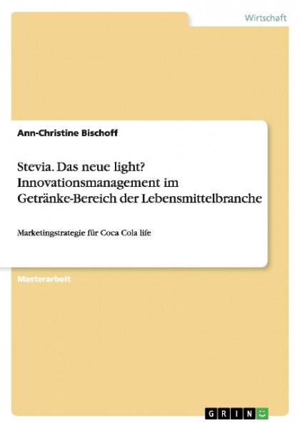 Stevia. Das neue light? Innovationsmanagement im Getränke-Bereich der Lebensmittelbranche