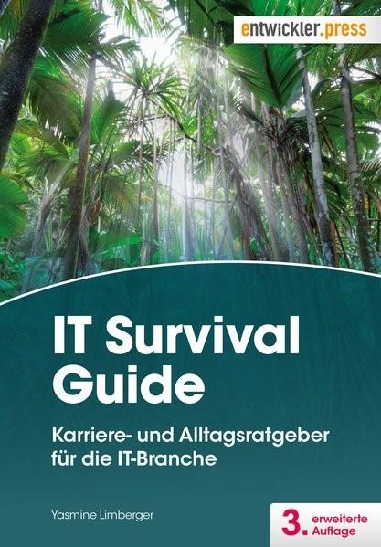 IT Survival Guide: Karriere- und Alltagsratgeber für die IT-Branche. 3. erw. Aufl.
