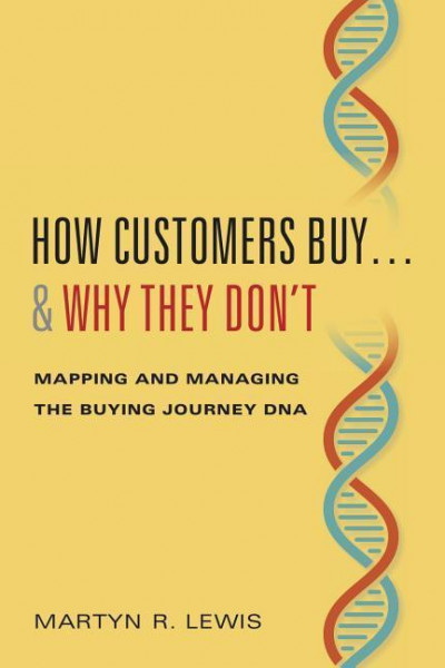 How Customers Buy...& Why They Don't: Mapping and Managing the Buying Journey DNA