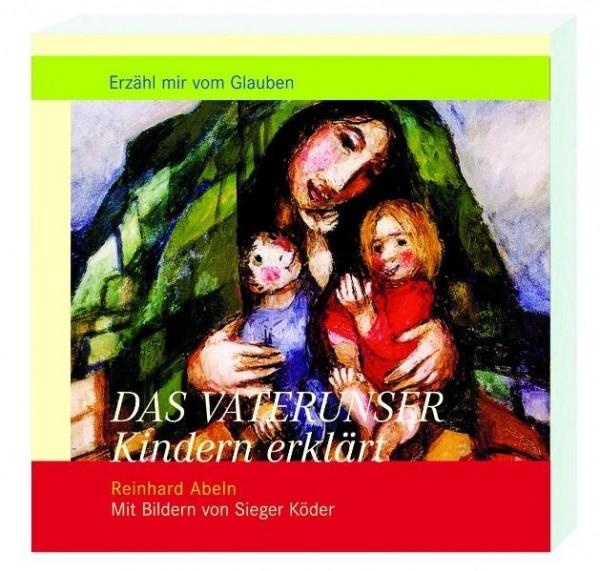 Das Vaterunser Kindern erklärt: Mit Bildern von Sieger Köder