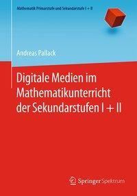 Digitale Medien im Mathematikunterricht der Sekundarstufen I + II