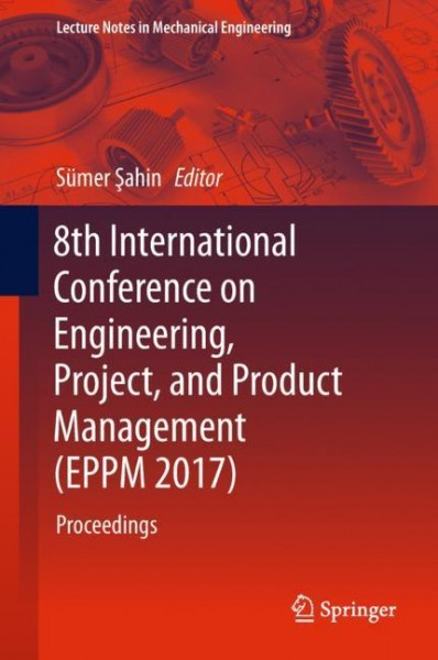 8th International Conference on Engineering, Project, and Product Management (EPPM 2017)