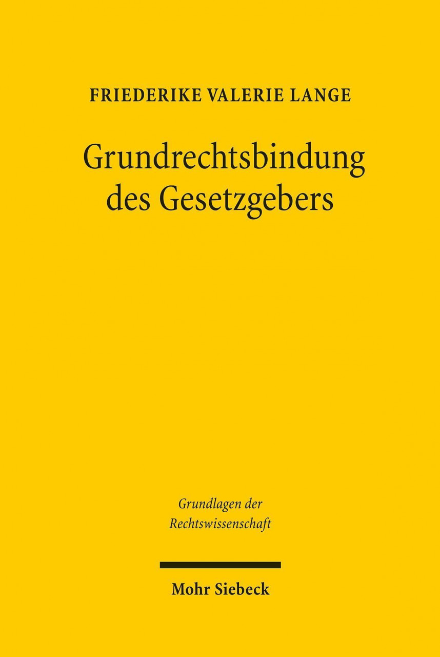 Grundrechtsbindung des Gesetzgebers - Lange, Friederike Valerie