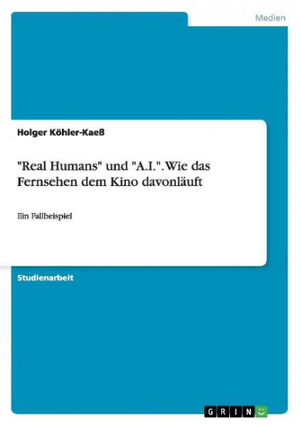 """""""Real Humans"""" und """"A.I."""". Wie das Fernsehen dem Kino davonläuft"""