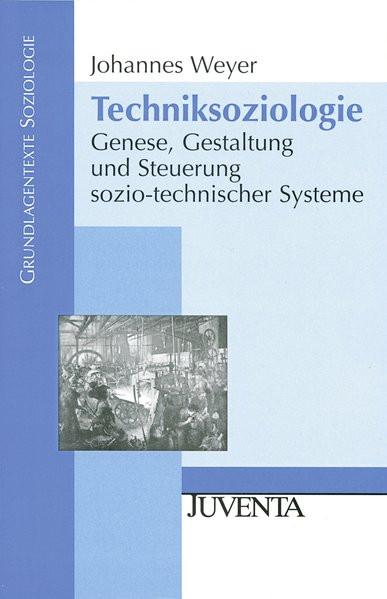 Techniksoziologie: Genese, Gestaltung und Steuerung sozio-technischer Systeme (Grundlagentexte Sozio