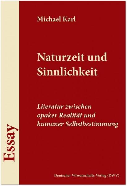 Naturzeit und Sinnlichkeit. Literatur zwischen opaker Realität und humaner Selbstbestimmung