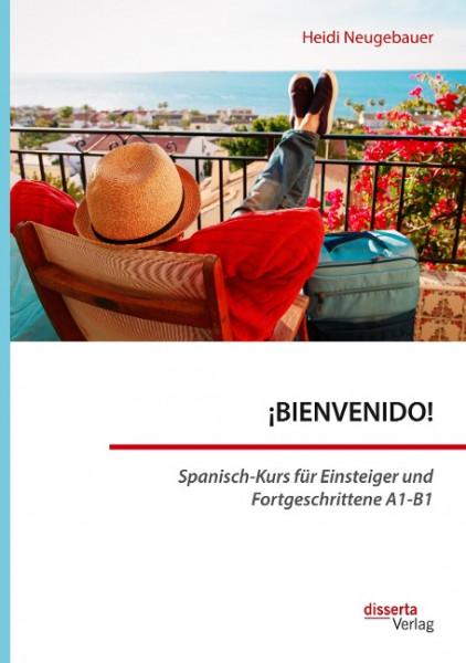 ¡BIENVENIDO! Spanisch-Kurs für Einsteiger und Fortgeschrittene A1-B1