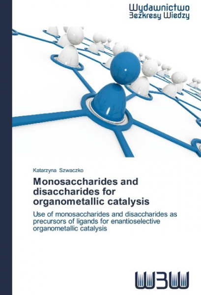 Monosaccharides and disaccharides for organometallic catalysis