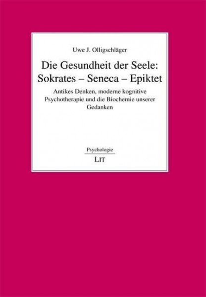 Die Gesundheit der Seele: Sokrates - Seneca - Epiktet