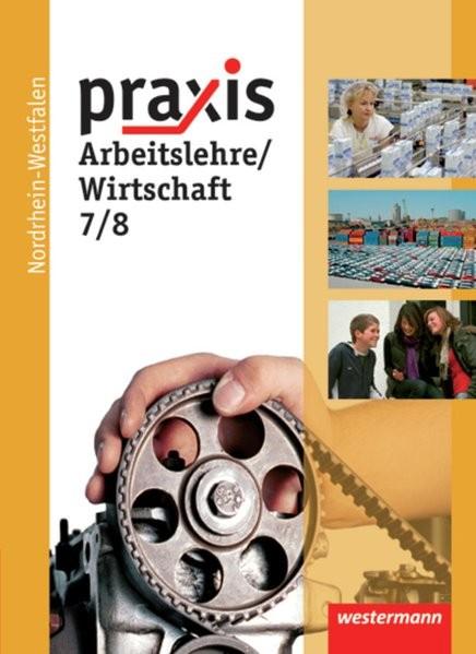 Praxis - Arbeitslehre: Ausgabe 2013 für Nordrhein-Westfalen: Schülerband 7 / 8