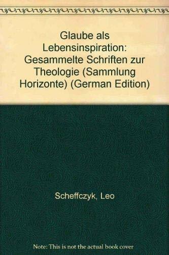 Gesammelte Schriften zur Theologie / Glaube als Lebensinspiration