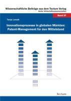 Innovationsprozesse in globalen Märkten: Patent-Management für den Mittelstand
