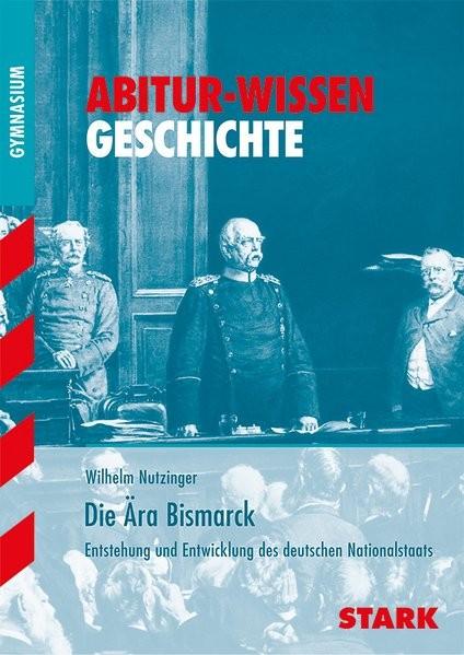 STARK Abitur-Wissen - Geschichte Die Ära Bismarck