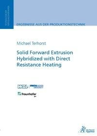 Solid Forward Extrusion Hybridized with Direct Resistance Heating