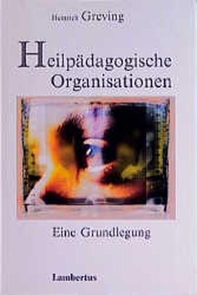 Heilpädagogische Organisationen: Eine Grundlegung