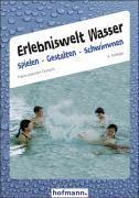 Erlebniswelt Wasser. Spielen gestalten schwimmen