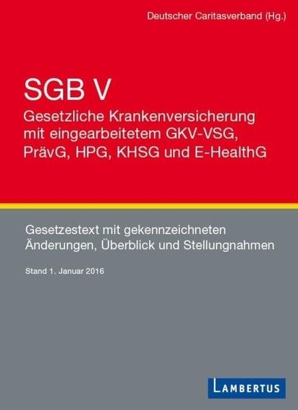 SGB V - Gesetzliche Krankenversicherung mit eingearbeitetem GKV-VSG, PrävG, HPG, KHSG und E-HealthG: