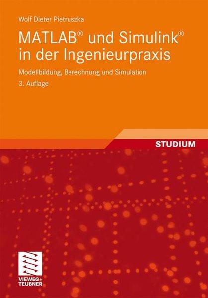 Matlab® Und Simulink® In Der Ingenieurpraxis: Modellbildung, Berechnung und Simulation (German Editi