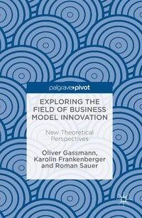 Exploring the Field of Business Model Innovation
