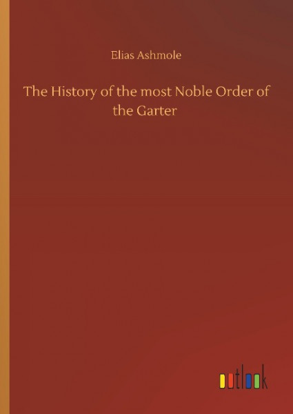The History of the most Noble Order of the Garter