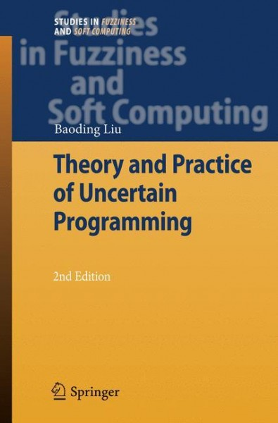 Theory and Practice of Uncertain Programming