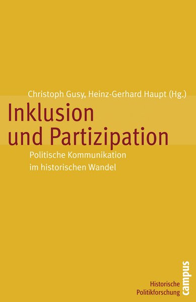 Inklusion und Partizipation: Politische Kommunikation im historischen Wandel (Historische Politikfor